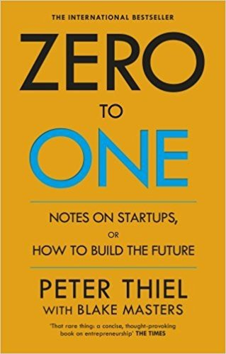 ZERO TO ONE - NOTE ON START UPS, OR HOW TO BUILD THE FUTURE