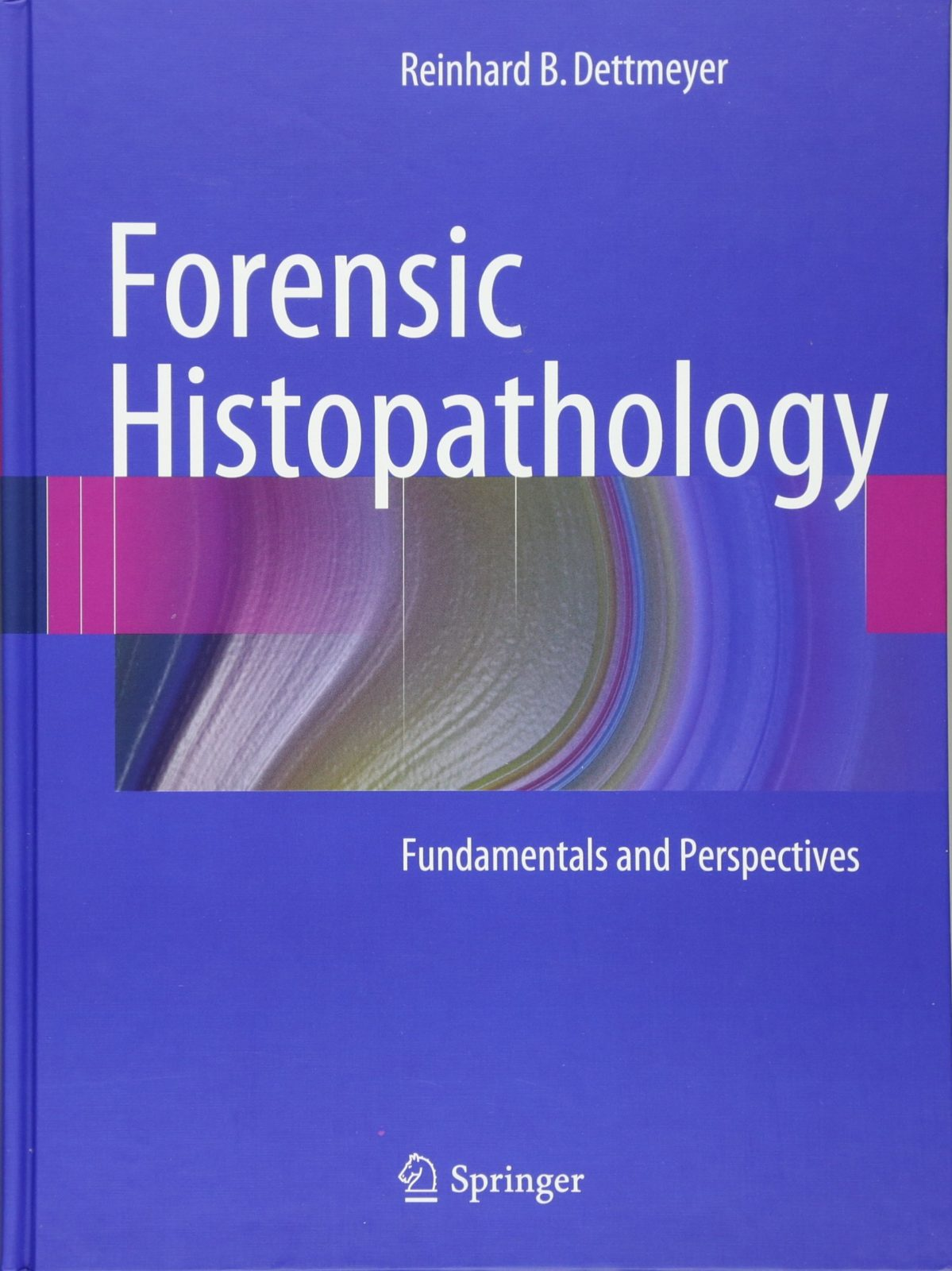 FORENSIC HISTOPATHOLOGY - FUNDAMENTALS AND PERSPECTIVES