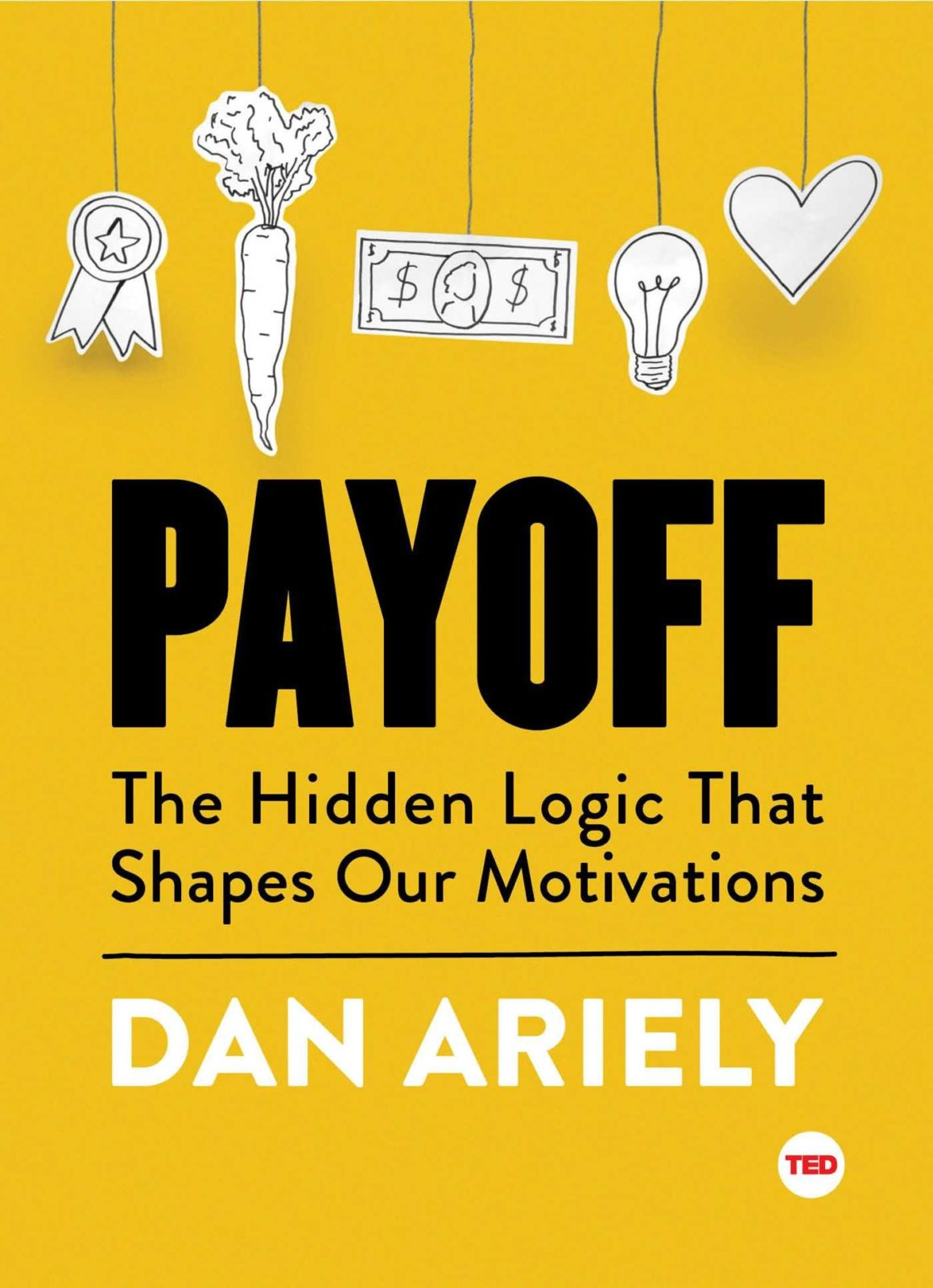 PAYOFF - THE HIDDEN LOGIC THAT SHAPES OUR MOTIVATIONS (TED BOOKS)