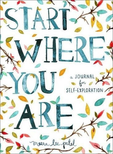 START WHERE YOU ARE - A JOURNAL FOR SELF-EXPLORATION