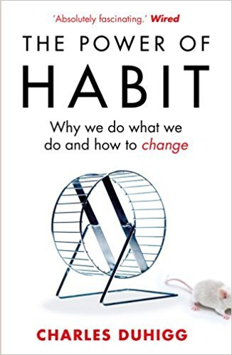 THE POWER OF HABIT - WHY WE DO WHAT WE DO, AND HOW TO CHANGE